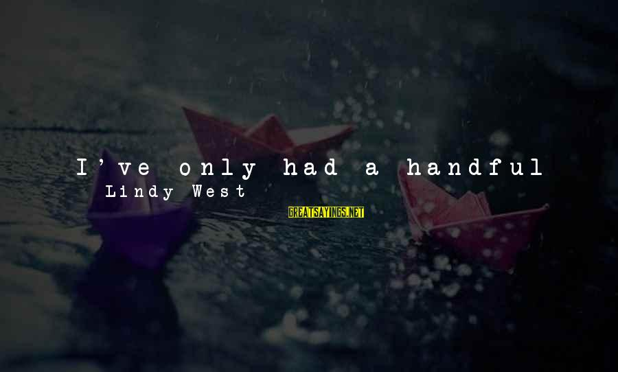 Happy Moments In Life Sayings By Lindy West: I've only had a handful of moments like that in my life - where I