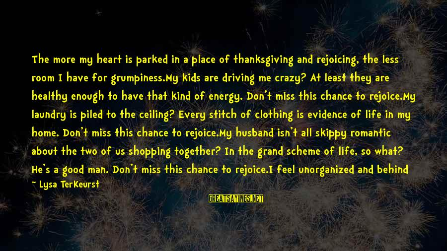 Happy Moments In Life Sayings By Lysa TerKeurst: The more my heart is parked in a place of thanksgiving and rejoicing, the less