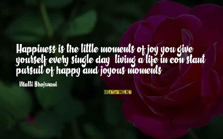 Happy Moments In Life Sayings By Malti Bhojwani: Happiness is the little moments of joy you give yourself every single day, living a