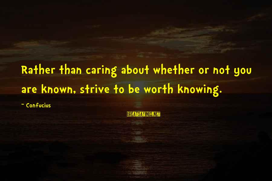 Happy Pa Week Sayings By Confucius: Rather than caring about whether or not you are known, strive to be worth knowing.