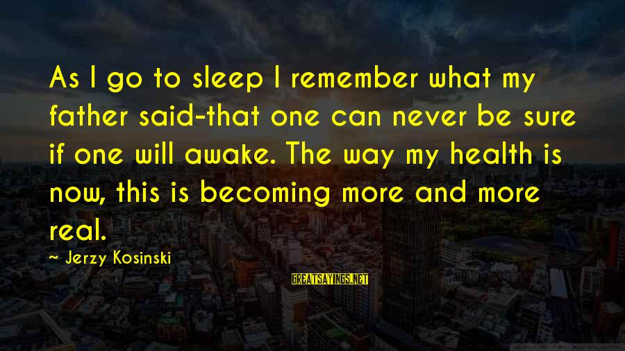 Happy Pa Week Sayings By Jerzy Kosinski: As I go to sleep I remember what my father said-that one can never be