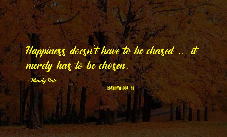 Happy Single Woman Sayings By Mandy Hale: Happiness doesn't have to be chased ... it merely has to be chosen.