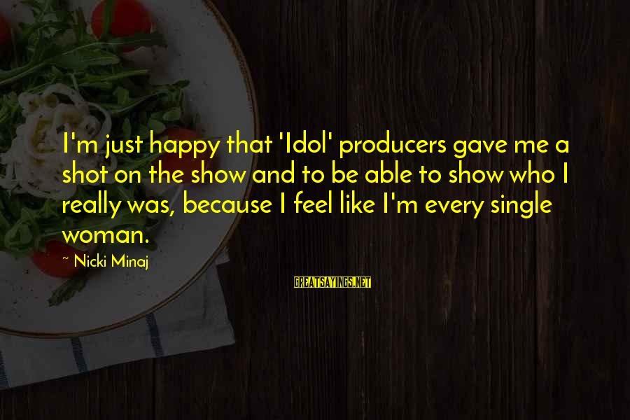 Happy Single Woman Sayings By Nicki Minaj: I'm just happy that 'Idol' producers gave me a shot on the show and to
