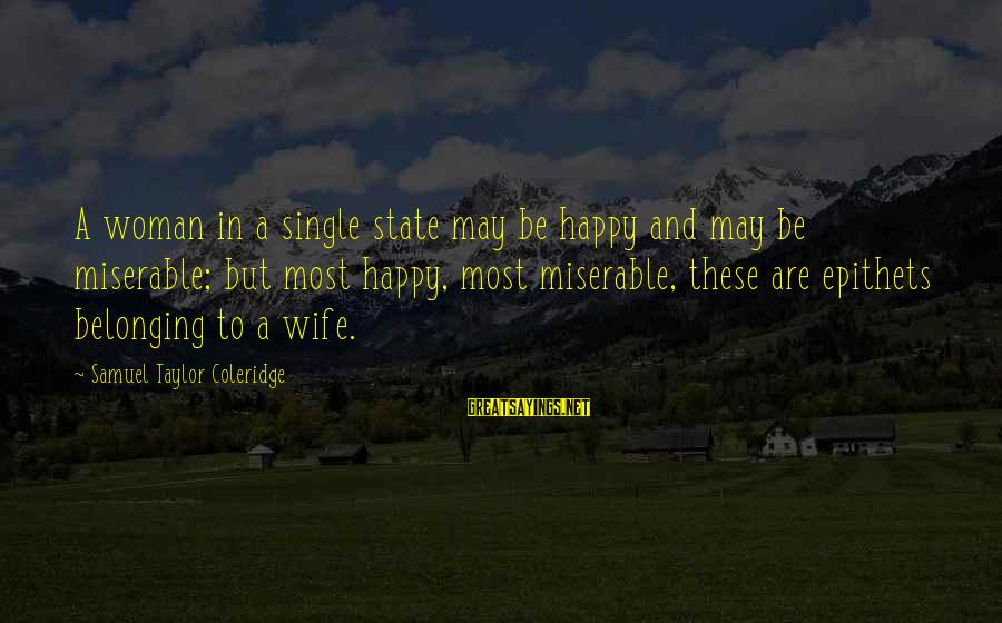 Happy Single Woman Sayings By Samuel Taylor Coleridge: A woman in a single state may be happy and may be miserable; but most