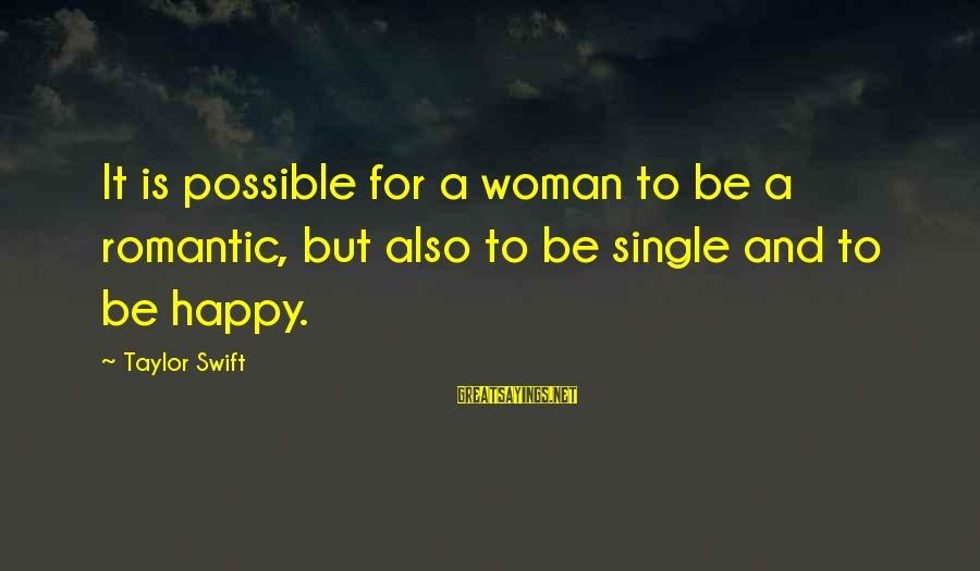 Happy Single Woman Sayings By Taylor Swift: It is possible for a woman to be a romantic, but also to be single
