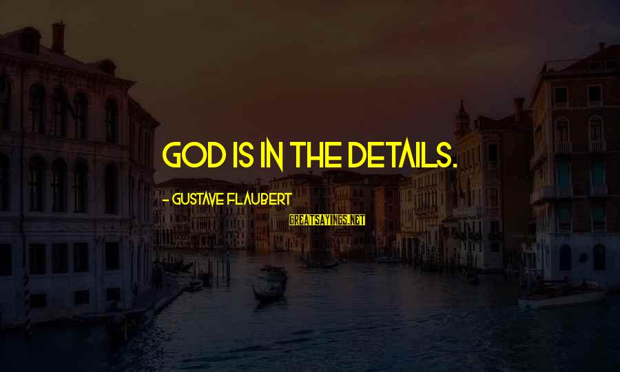 Happy Springtime Sayings By Gustave Flaubert: God is in the details.