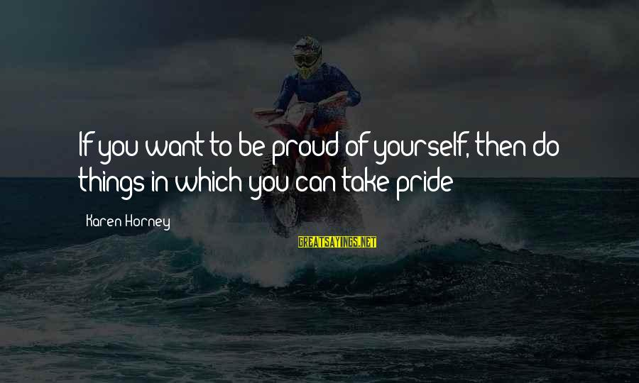 Happy Springtime Sayings By Karen Horney: If you want to be proud of yourself, then do things in which you can