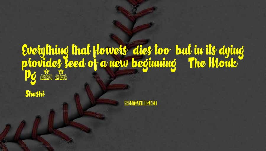 Happy Springtime Sayings By Shashi: Everything that flowers, dies too, but in its dying provides seed of a new beginning.