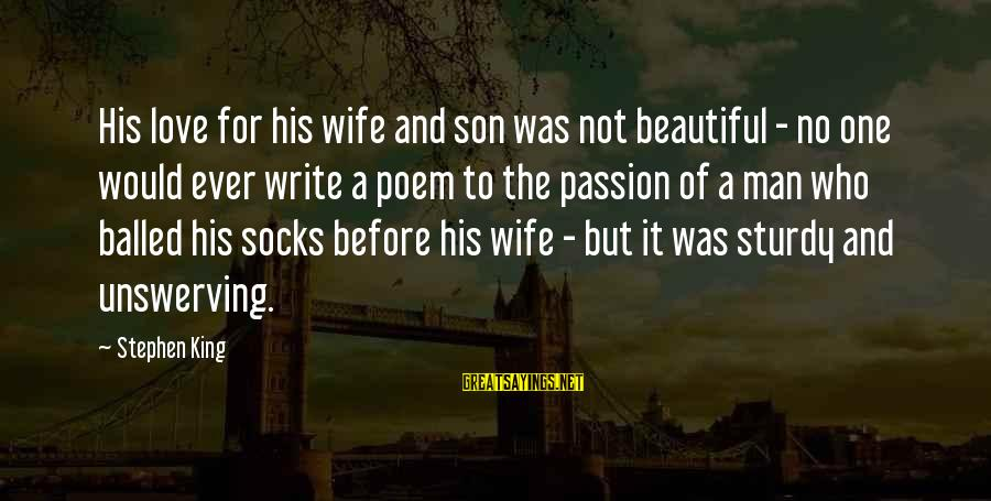 Happy Springtime Sayings By Stephen King: His love for his wife and son was not beautiful - no one would ever