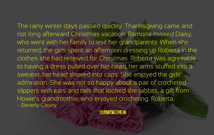 Happy Vacation Sayings By Beverly Cleary: The rainy winter days passed quickly. Thanksgiving came and not long afterward Christmas vacation. Ramona