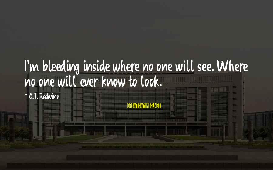 Happy Vacation Sayings By C.J. Redwine: I'm bleeding inside where no one will see. Where no one will ever know to