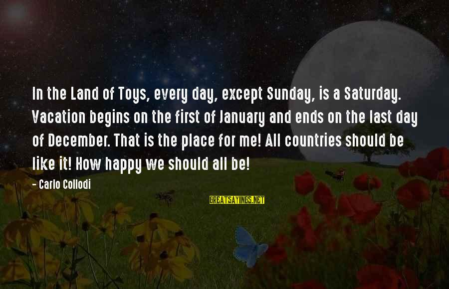 Happy Vacation Sayings By Carlo Collodi: In the Land of Toys, every day, except Sunday, is a Saturday. Vacation begins on