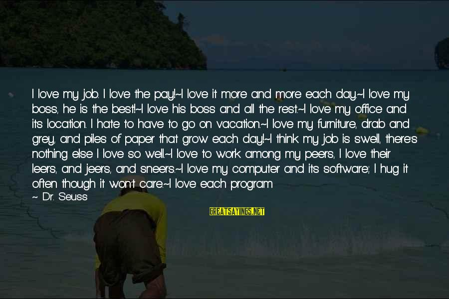 Happy Vacation Sayings By Dr. Seuss: I love my job. I love the pay!~I love it more and more each day.~I