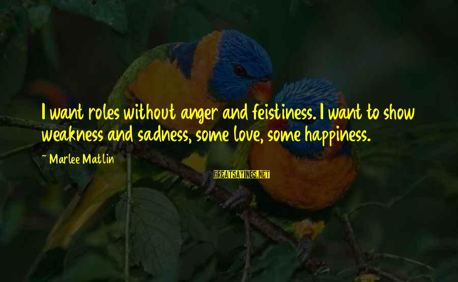 Happy Vacation Sayings By Marlee Matlin: I want roles without anger and feistiness. I want to show weakness and sadness, some
