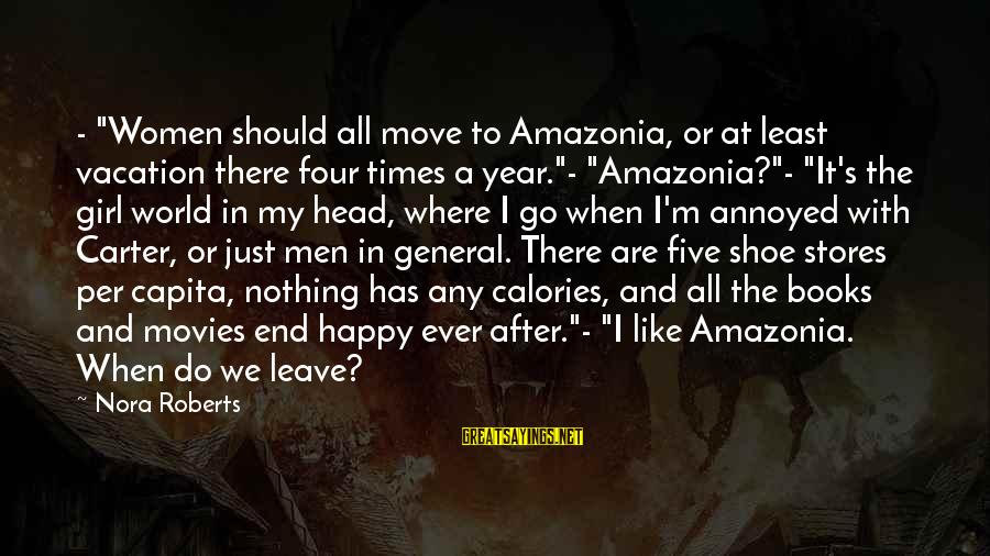 "Happy Vacation Sayings By Nora Roberts: - ""Women should all move to Amazonia, or at least vacation there four times a"