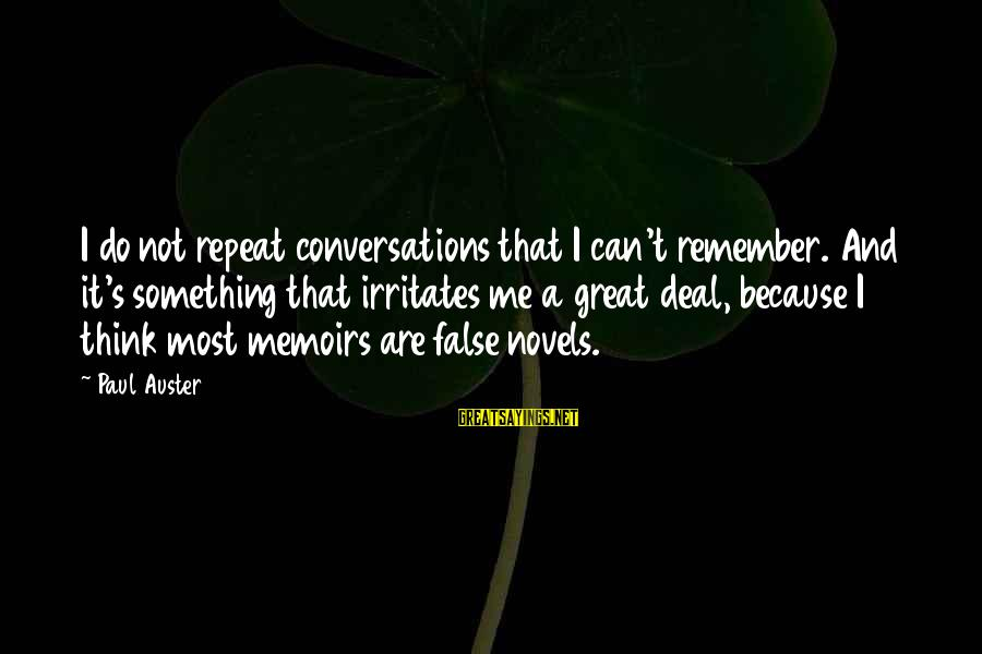 Happy Vacation Sayings By Paul Auster: I do not repeat conversations that I can't remember. And it's something that irritates me