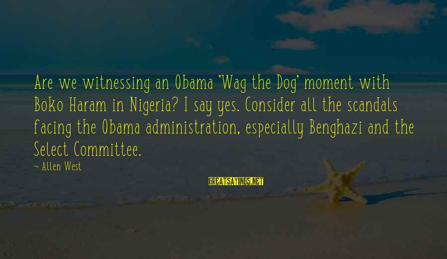 Haram's Sayings By Allen West: Are we witnessing an Obama 'Wag the Dog' moment with Boko Haram in Nigeria? I