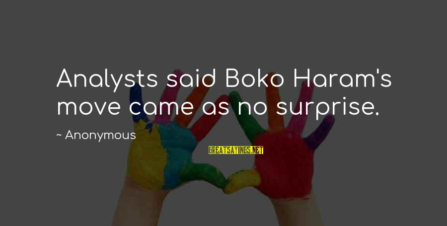 Haram's Sayings By Anonymous: Analysts said Boko Haram's move came as no surprise.