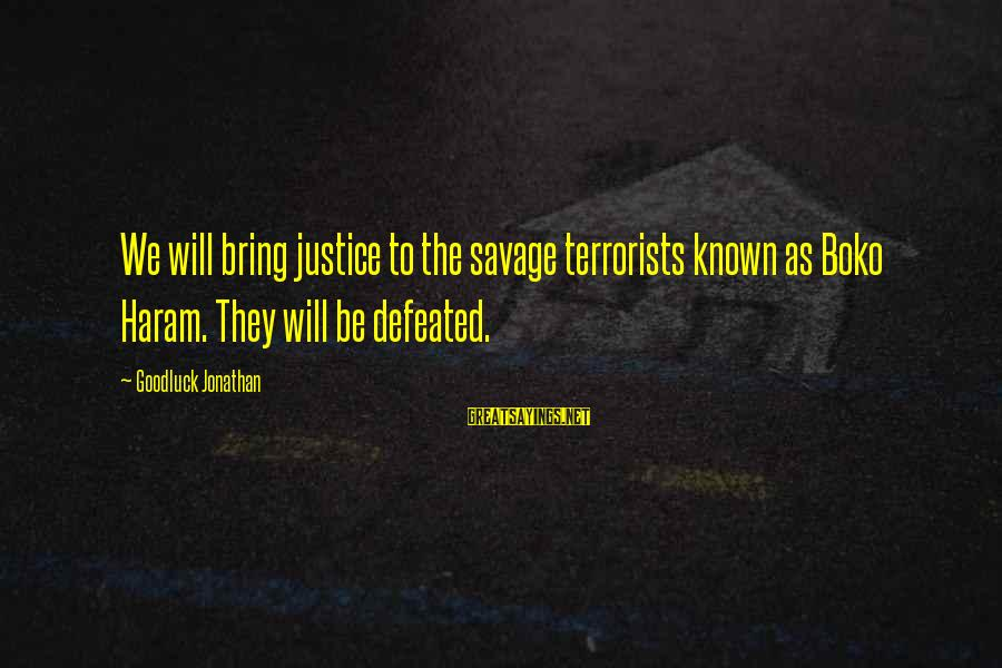 Haram's Sayings By Goodluck Jonathan: We will bring justice to the savage terrorists known as Boko Haram. They will be