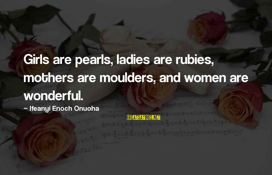 Haram's Sayings By Ifeanyi Enoch Onuoha: Girls are pearls, ladies are rubies, mothers are moulders, and women are wonderful.