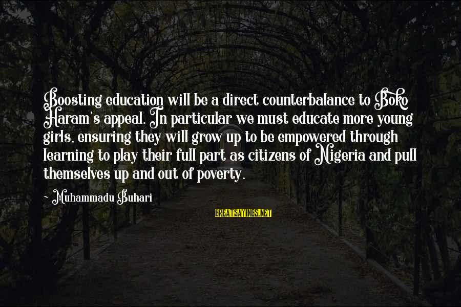 Haram's Sayings By Muhammadu Buhari: Boosting education will be a direct counterbalance to Boko Haram's appeal. In particular we must