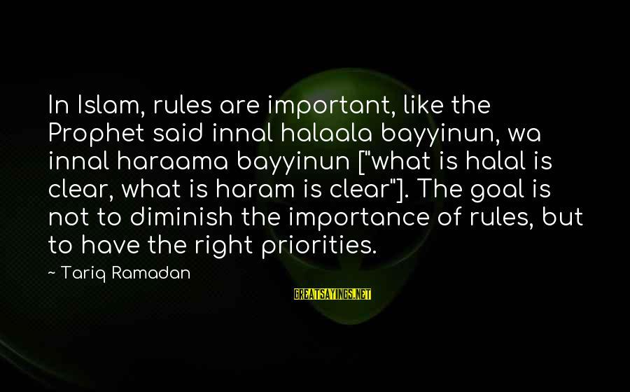 Haram's Sayings By Tariq Ramadan: In Islam, rules are important, like the Prophet said innal halaala bayyinun, wa innal haraama