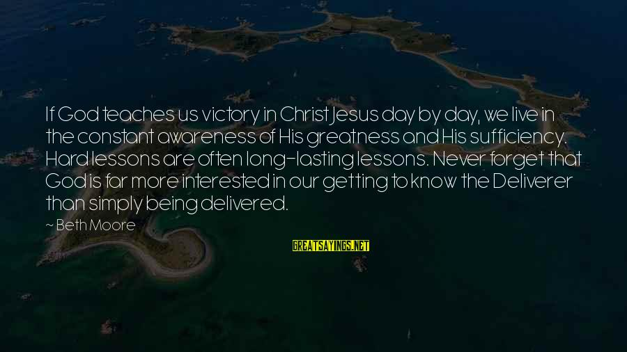 Hard Day Inspirational Sayings By Beth Moore: If God teaches us victory in Christ Jesus day by day, we live in the