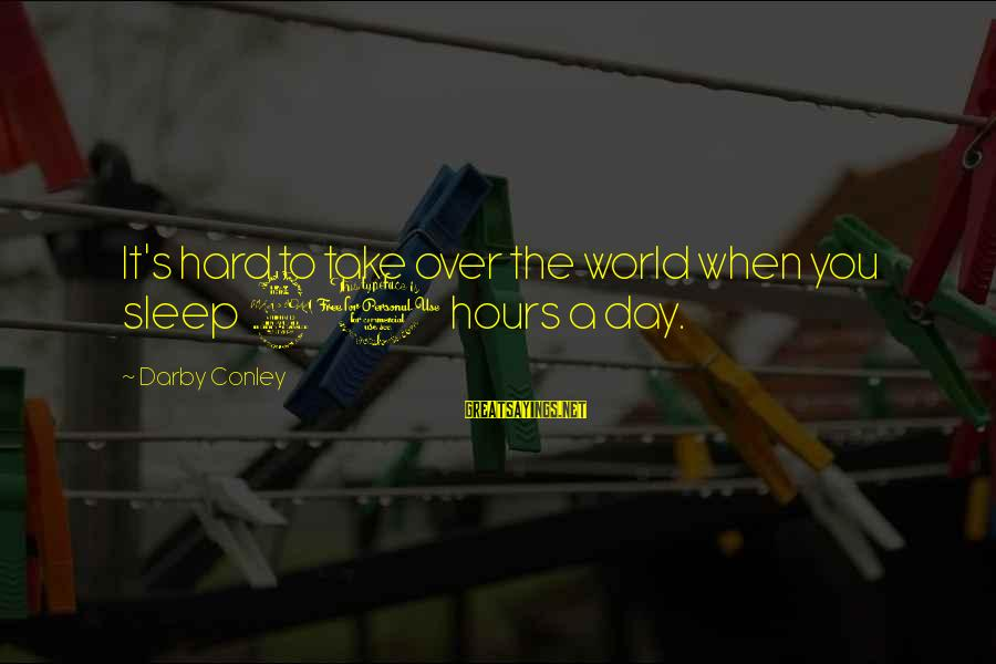 Hard Day Inspirational Sayings By Darby Conley: It's hard to take over the world when you sleep 20 hours a day.
