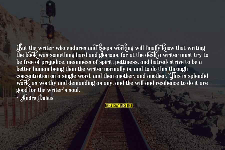 Hard Soul Sayings By Andre Dubus: But the writer who endures and keeps working will finally know that writing the book