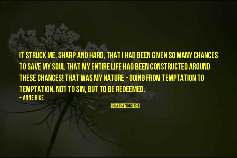 Hard Soul Sayings By Anne Rice: It struck me, sharp and hard, that I had been given so many chances to