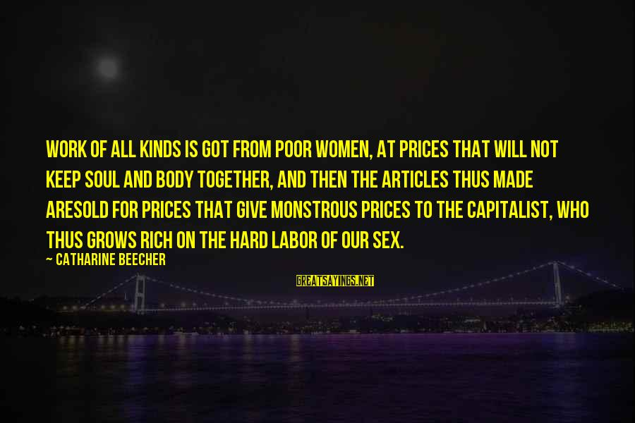 Hard Soul Sayings By Catharine Beecher: Work of all kinds is got from poor women, at prices that will not keep