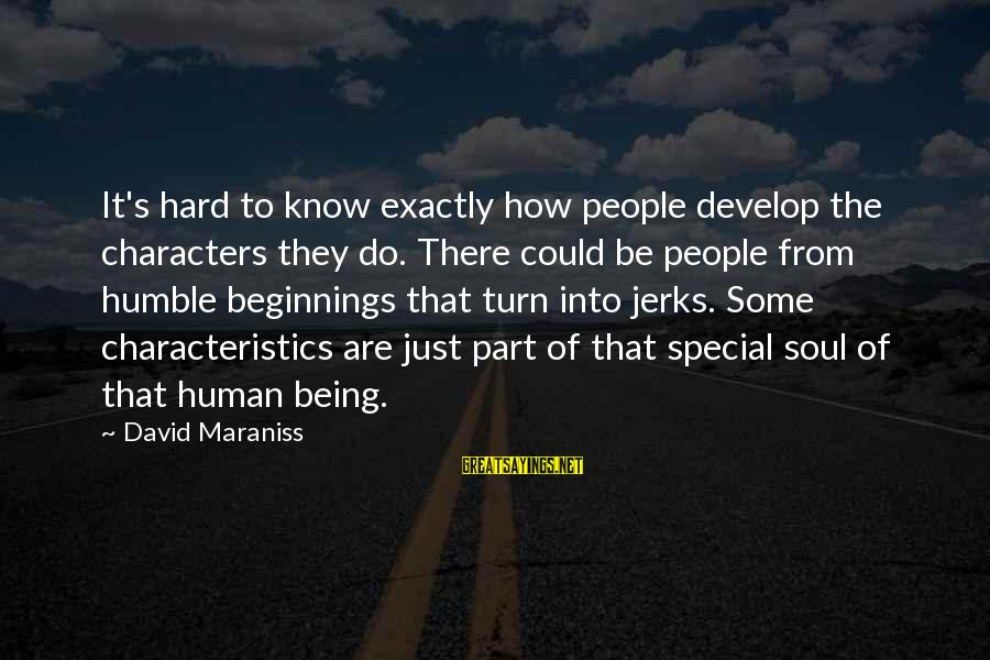 Hard Soul Sayings By David Maraniss: It's hard to know exactly how people develop the characters they do. There could be