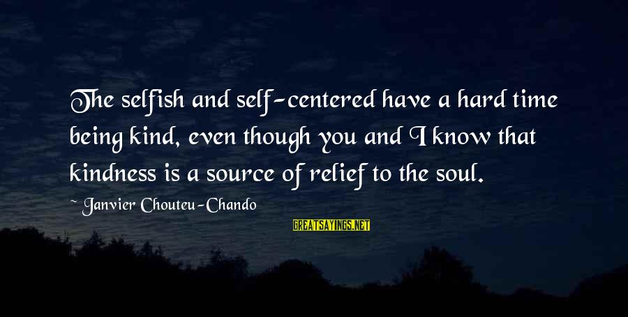 Hard Soul Sayings By Janvier Chouteu-Chando: The selfish and self-centered have a hard time being kind, even though you and I