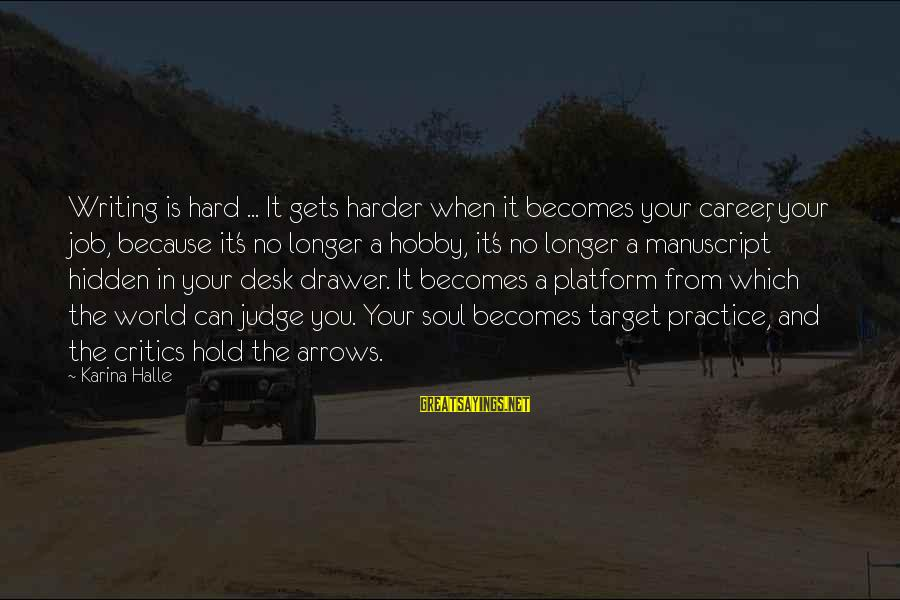 Hard Soul Sayings By Karina Halle: Writing is hard ... It gets harder when it becomes your career, your job, because