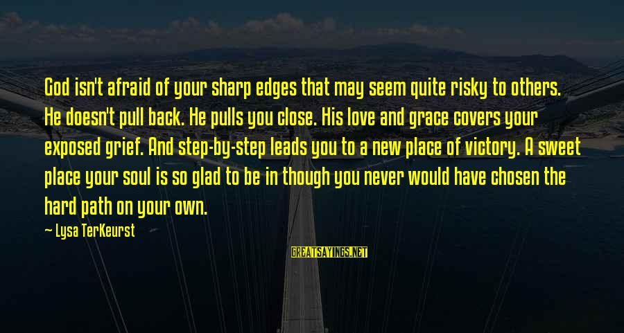 Hard Soul Sayings By Lysa TerKeurst: God isn't afraid of your sharp edges that may seem quite risky to others. He