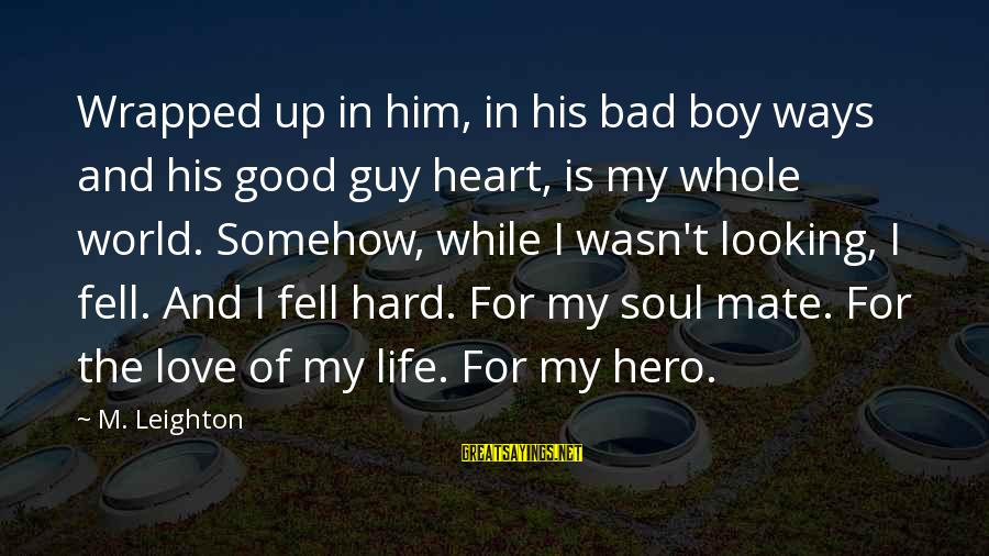 Hard Soul Sayings By M. Leighton: Wrapped up in him, in his bad boy ways and his good guy heart, is