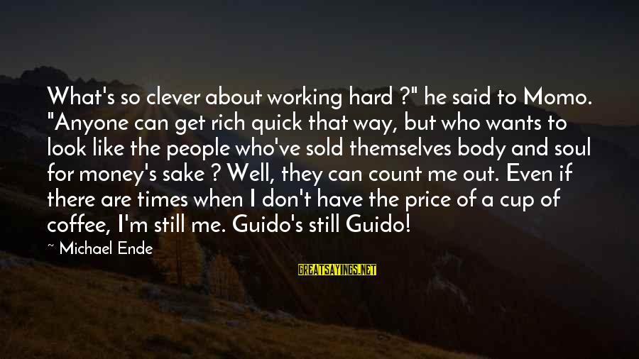 "Hard Soul Sayings By Michael Ende: What's so clever about working hard ?"" he said to Momo. ""Anyone can get rich"