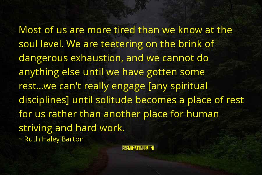Hard Soul Sayings By Ruth Haley Barton: Most of us are more tired than we know at the soul level. We are