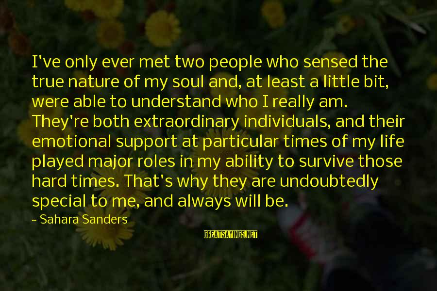 Hard Soul Sayings By Sahara Sanders: I've only ever met two people who sensed the true nature of my soul and,
