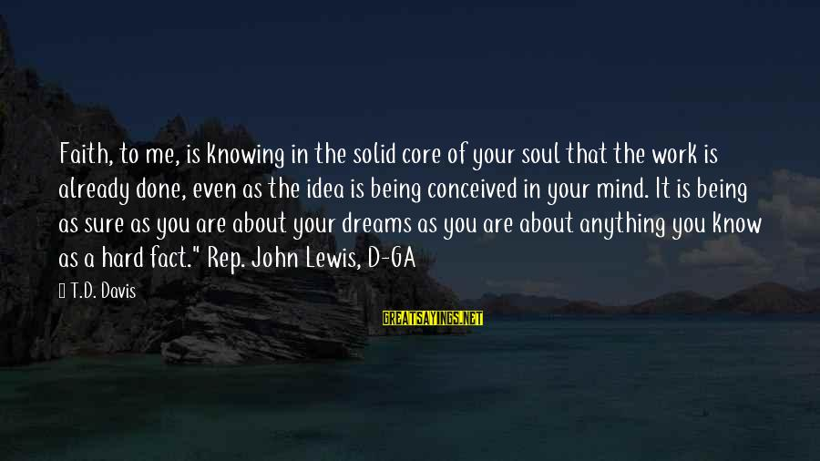 Hard Soul Sayings By T.D. Davis: Faith, to me, is knowing in the solid core of your soul that the work