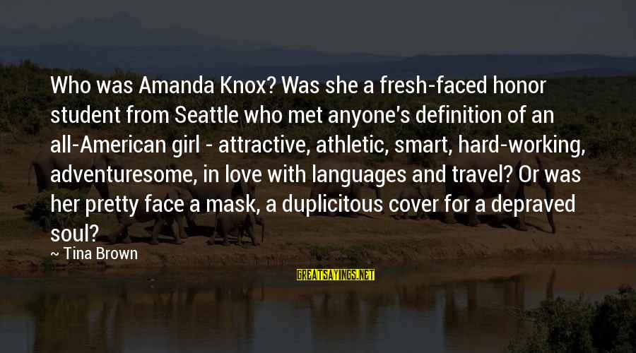 Hard Soul Sayings By Tina Brown: Who was Amanda Knox? Was she a fresh-faced honor student from Seattle who met anyone's