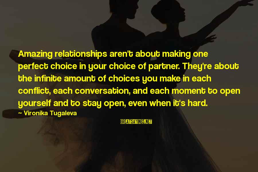 Hard Soul Sayings By Vironika Tugaleva: Amazing relationships aren't about making one perfect choice in your choice of partner. They're about