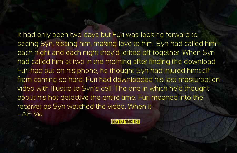 Hard Time With Love Sayings By A.E. Via: It had only been two days but Furi was looking forward to seeing Syn, kissing