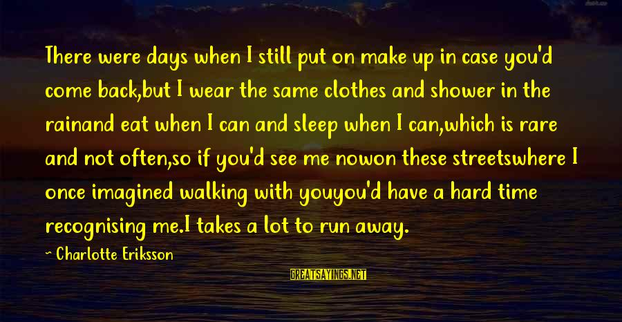 Hard Time With Love Sayings By Charlotte Eriksson: There were days when I still put on make up in case you'd come back,but