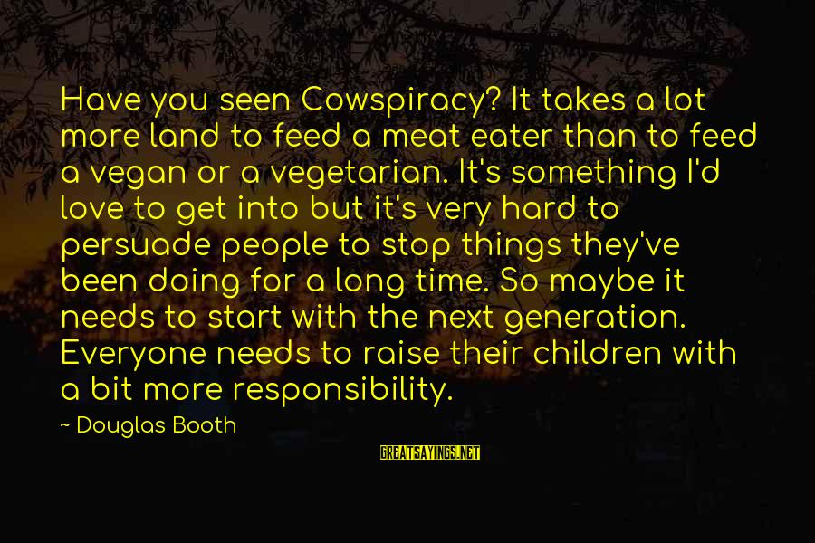 Hard Time With Love Sayings By Douglas Booth: Have you seen Cowspiracy? It takes a lot more land to feed a meat eater