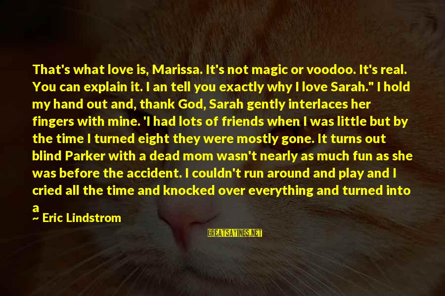 Hard Time With Love Sayings By Eric Lindstrom: That's what love is, Marissa. It's not magic or voodoo. It's real. You can explain