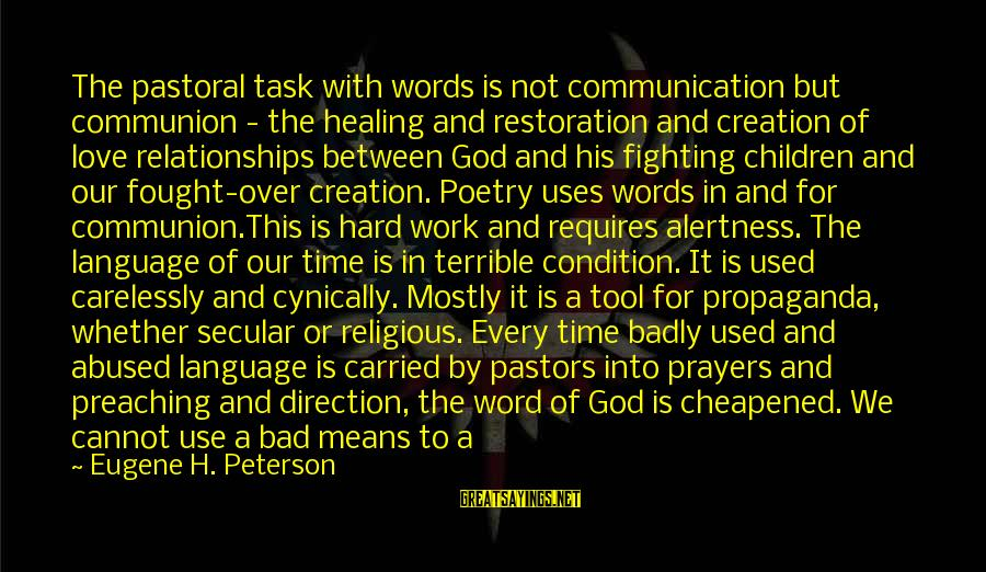 Hard Time With Love Sayings By Eugene H. Peterson: The pastoral task with words is not communication but communion - the healing and restoration