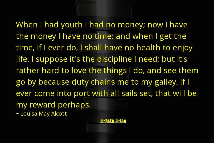 Hard Time With Love Sayings By Louisa May Alcott: When I had youth I had no money; now I have the money I have
