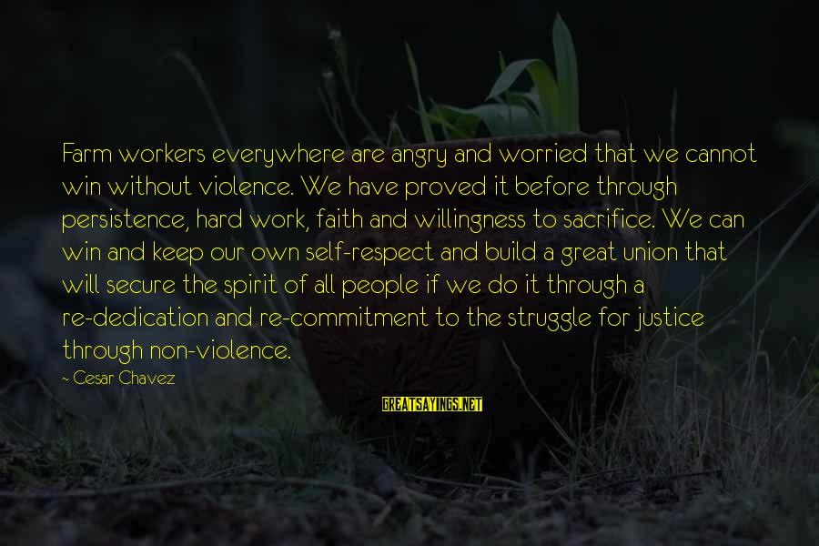 Hard Work And Sacrifice Sayings By Cesar Chavez: Farm workers everywhere are angry and worried that we cannot win without violence. We have