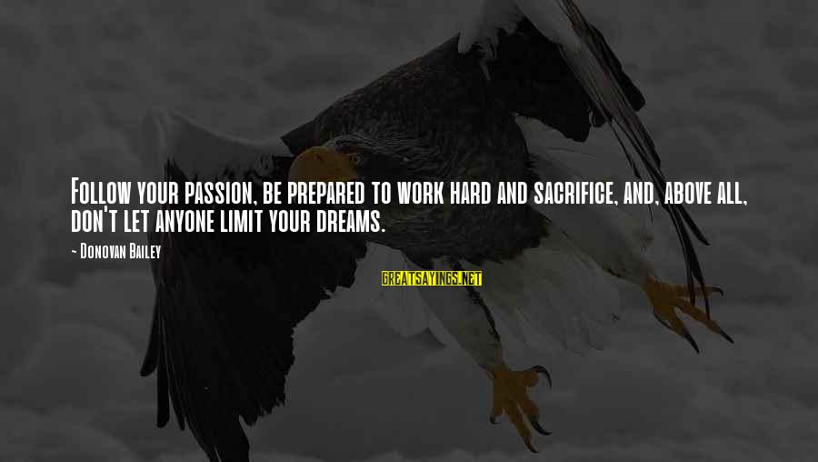 Hard Work And Sacrifice Sayings By Donovan Bailey: Follow your passion, be prepared to work hard and sacrifice, and, above all, don't let